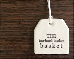 The Too Hard Basket